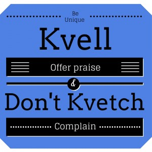 Kvell don't kvetch blue