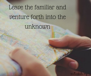 Leave-the-familiar-and-venture-forth-into-the-unknown.